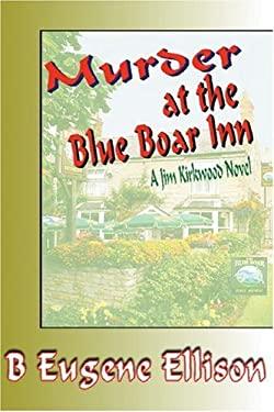Murder at the Blue Boar Inn: A Jim Kirkwood Novel 9780595342945