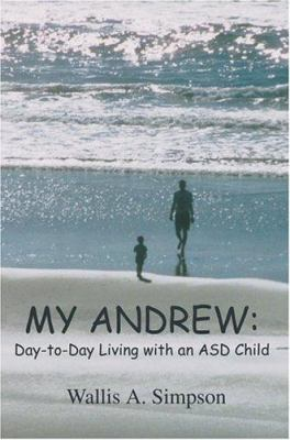 My Andrew: Day-To-Day Living with an Asd Child 9780595331130