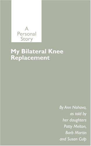 My Bilateral Knee Replacement: A Personal Story 9780595192199