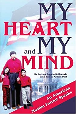 My Heart and My Mind: An American Muslim Patriot Speaks 9780595312825