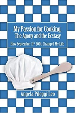 My Passion for Cooking, the Agony and the Ecstasy: How September 11th 2001, Changed My Life 9780595456222