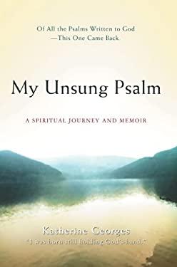 My Unsung Psalm: A Spiritual Journey and Memoir 9780595461998