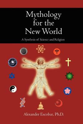 Mythology for the New World: A Synthesis of Science and Religion 9780595335831