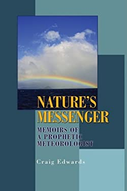 Nature's Messenger: Memoirs of a Prophetic Meteorologist 9780595507245