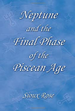 Neptune and the Final Phase of the Piscean Age 9780595330331
