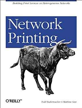 Network Printing: Building Print Services on Heterogeneous Networks 9780596000387