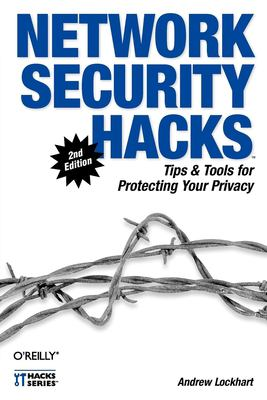 Network Security Hacks: Tips & Tools for Protecting Your Privacy 9780596527631