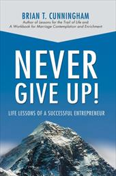 Never Give Up!: Life Lessons of a Successful Entrepreneur 2159450