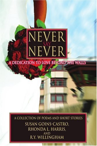 Never Say Never: A Dedication to Love Beyond the Walls 9780595421091