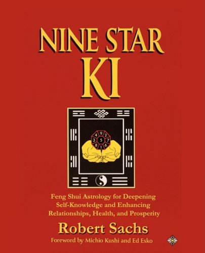 Nine Star KI: Feng Shui Astrology for Deepening Self-Knowledge and Enhancing Relationships, Health, and Prosperity 9780595531394