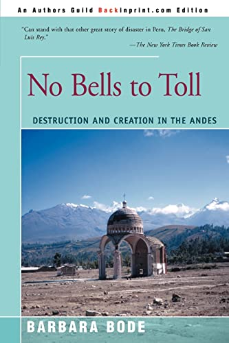 No Bells to Toll: Destruction and Creation in the Andes 9780595174430