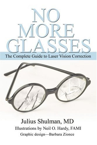 No More Glasses: The Complete Guide to Laser Vision Correction 9780595354214