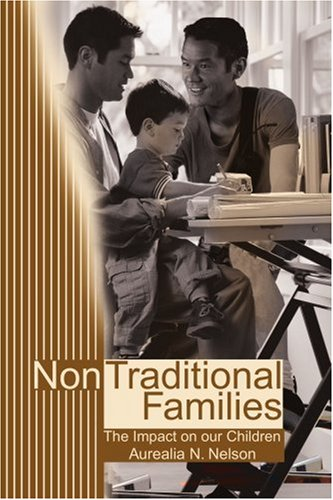 Non-Traditional Families: Their Impact on Our Children 9780595198306