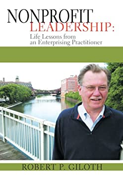 Nonprofit Leadership: Life Lessons from an Enterprising Practitioner 9780595454112