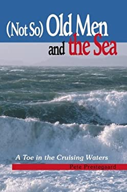 Not So Old Men and the Sea: A Toe in the Cruising Waters 9780595660612