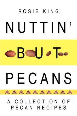 Nuttin' But Pecans: A Collection of Pecan Recipes