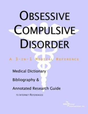 Obsessive Compulsive Disorder - A Medical Dictionary, Bibliography, and Annotated Research Guide to Internet References 9780597841330