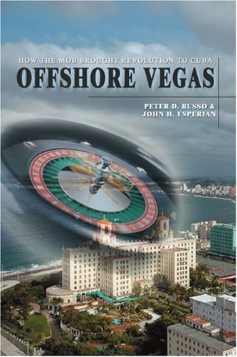Offshore Vegas: How the Mob Brought Revolution to Cuba 9780595392575