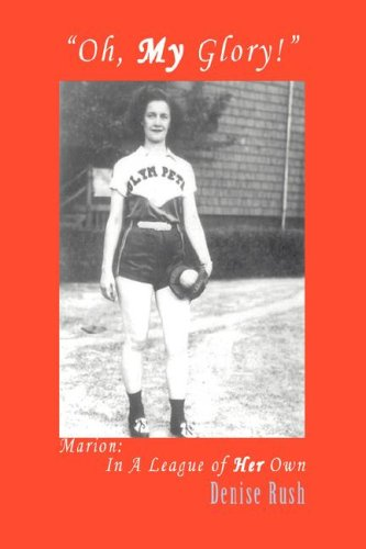 Oh, My Glory!: Marion: In a League of Her Own 9780595494590