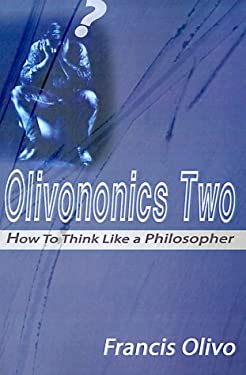 Olivononics Two: How to Think Like a Philosopher 9780595098262