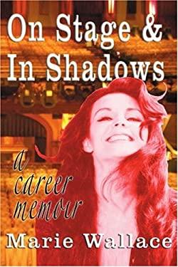 On Stage & in Shadows: A Career Memoir 9780595358779