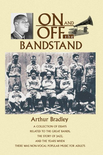 On and Off the Bandstand: A Collection of Essays Related to the Great Bands, the Story of Jazz, and the Years When There Was Non-Vocal Popular M 9780595672912