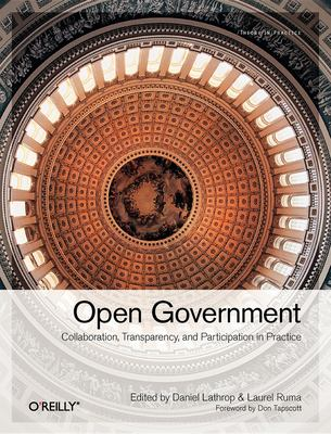 Open Government: Collaboration, Transparency, and Participation in Practice 9780596804350