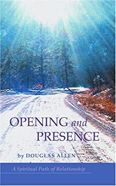 Opening and Presence: A Spiritual Path of Relationship 9780595367726