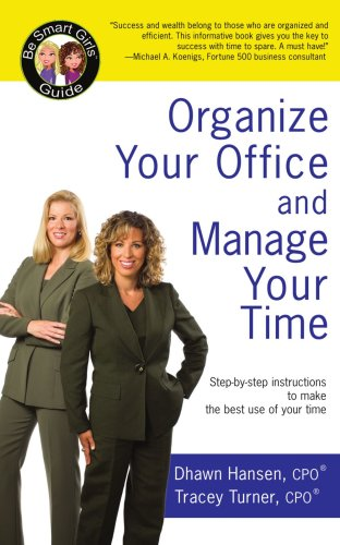 Organize Your Office and Manage Your Time: A Be Smart Girls Guide 9780595424887