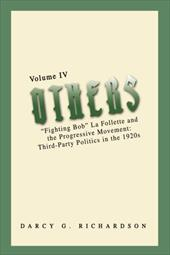 Others: Fighting Bob La Follette and the Progressive Movement: Third-Party Politics in the 1920s 2163444