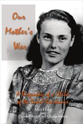 Our Mother's War: A Biography of a Child of the Dutch Resistance