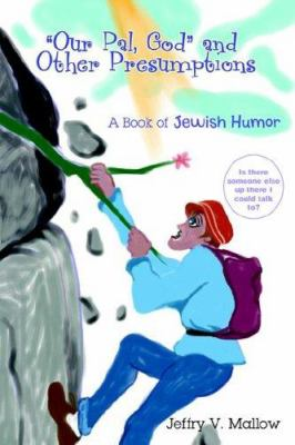 Our Pal, God and Other Presumptions: A Book of Jewish Humor 9780595367887