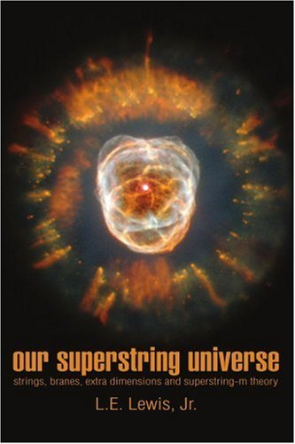 Our Superstring Universe: Strings, Branes, Extra Dimensions and Superstring-M Theory 9780595275892
