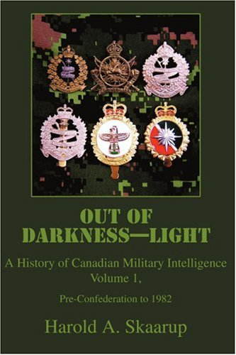 Out of Darkness--Light: A History of Canadian Military Intelligence 9780595349890