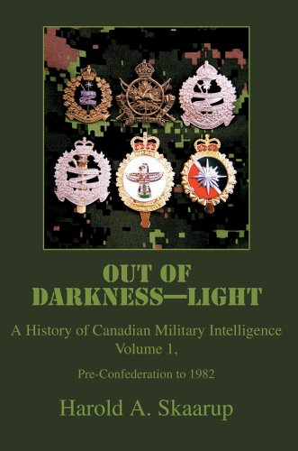 Out of Darkness--Light: A History of Canadian Military Intelligence 9780595671847