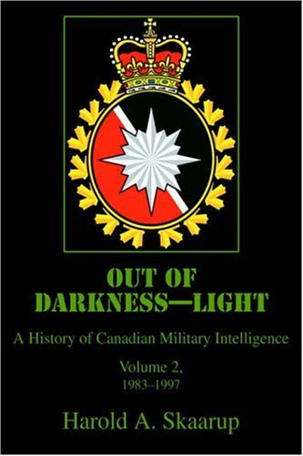 Out of Darkness--Light: A History of Canadian Military Intelligence 9780595672981