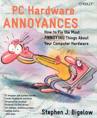 PC Hardware Annoyances: How to Fix the Most Annoying Things about Your Computer Hardware 9780596007157