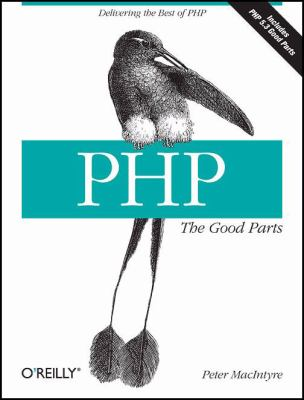 PHP: The Good Parts: Delivering the Best of PHP 9780596804374