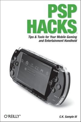 PSP Hacks: Tips & Tools for Your Mobile Gaming and Entertainment Handheld