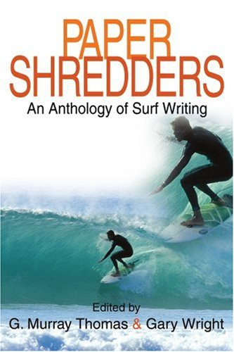 Paper Shredders: An Anthology of Surf Writing 9780595351312