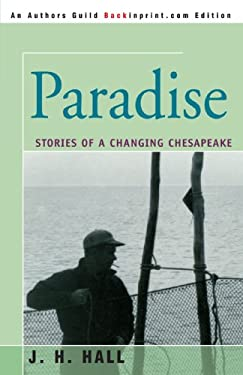 Paradise: Stories of a Changing Chesapeake 9780595398713