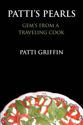 Patti's Pearls: Gem's from a Traveling Cook 9780595383344