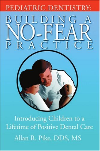 Pediatric Dentistry: Building a No-Fear Practice: Introducing Children to a Lifetime of Positive Dental Care 9780595391844