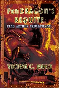 Pendragon's Requite: King Arthur Triumphant! 9780595420094