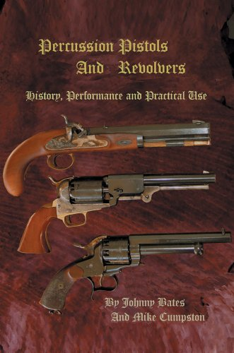 Percussion Pistols and Revolvers: History, Performance and Practical Use 9780595357963