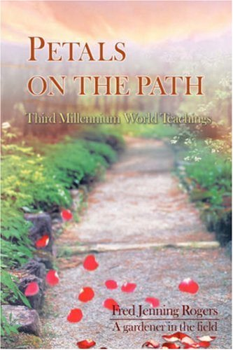 Petals on the Path: Third Millennium World Teachings 9780595678112