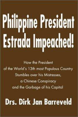Philippine President Estrada Impeached!: How the President of the World's 13th Most Populous Country Stumbles Over His Mistresses, a Chinese Conspirac