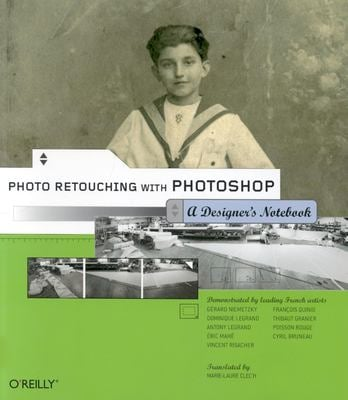 Photo Retouching with Photoshop: A Designer's Notebook: A Designer's Notebook 9780596008604