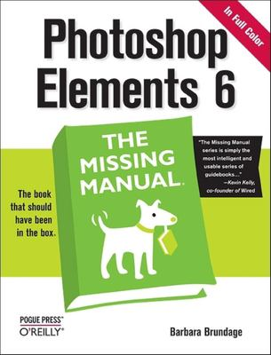 Photoshop Elements 6: The Missing Manual 9780596514440