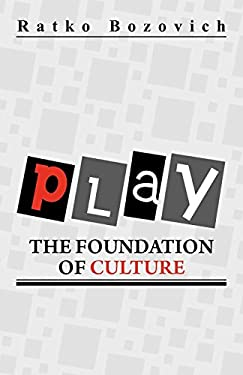 Play: The Foundation of Culture 9780595526772
